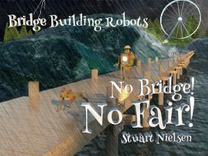 No bridge no fair bridge building robots